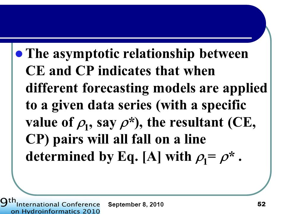 The asymptotic relationship between CE and CP indicates that when different forecasting models are applied to a given data series (with a specific value of 1, say *), the resultant (CE, CP) pairs will all fall on a line determined by Eq. [A] with 1= * .